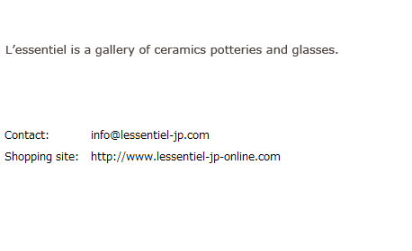 L'essentiel is a gallery of ceramics and glasses.